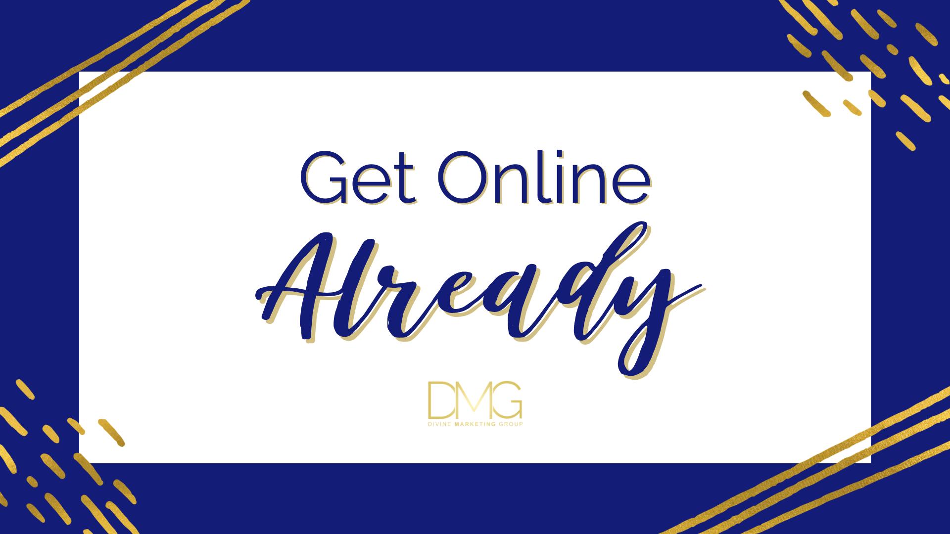 Marketing Tip 3 - Get Online Already