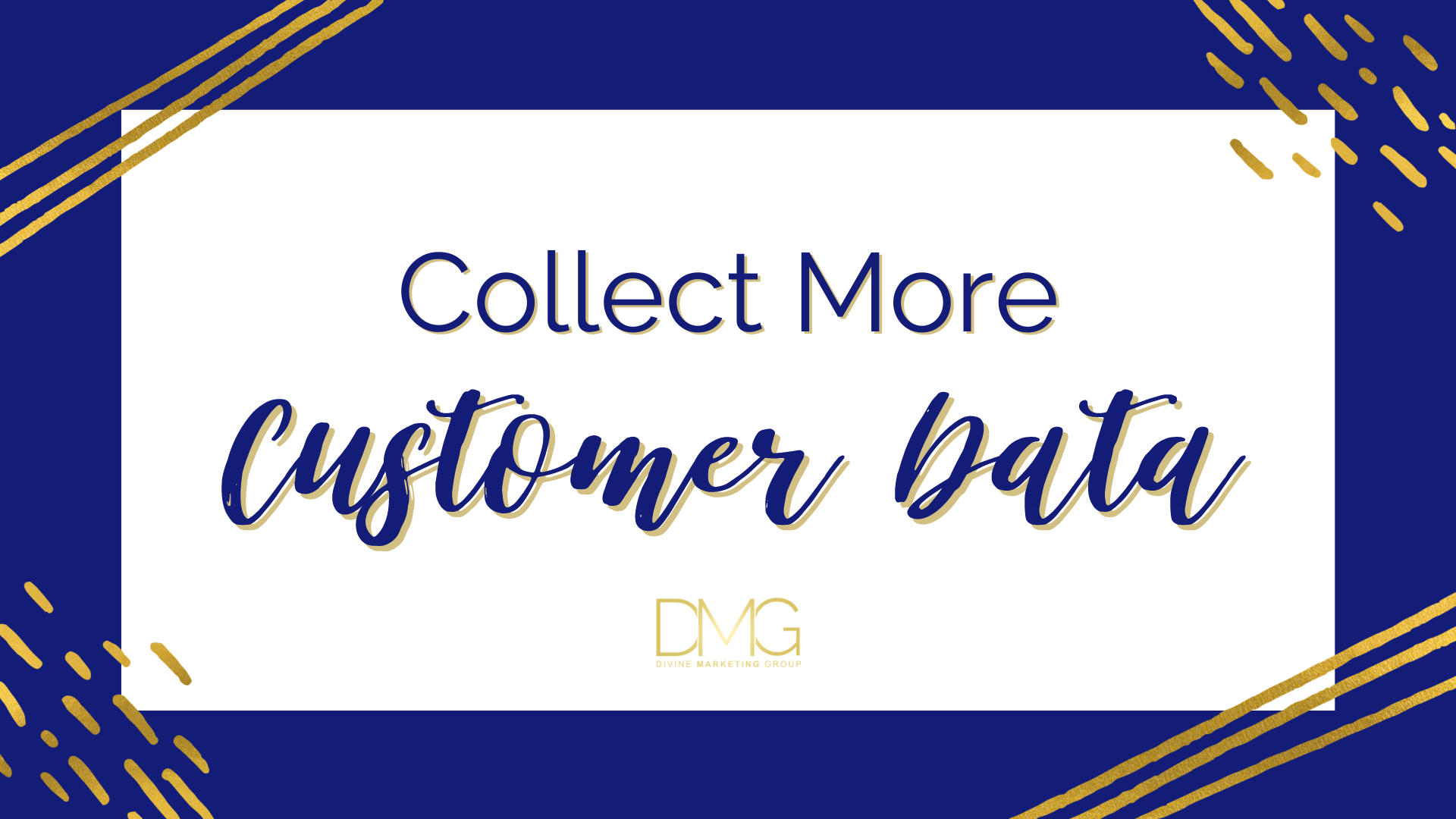 Marketing Tip 4 - Collect More Customer Data